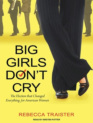 Big Girls Don't Cry: The Election That Changed Everything for American Women Cover Image