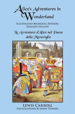 Alice's Adventures in Wonderland: Illustrated Bilingual Edition: English-Italian Cover Image