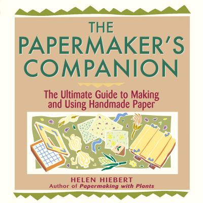 The Papermaker's Companion: The Ultimate Guide to Making and Using Handmade Paper Cover Image