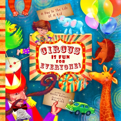 Circus Is Fun For Everyone: - explore art and help animals in this brave, mindful and creative adventure (A Day In The Life Of A Kid interdiscipli Cover Image