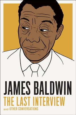 James Baldwin: The Last Interview: and other Conversations (The Last Interview Series) Cover Image