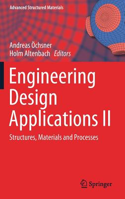 Engineering Design Applications II: Structures, Materials and Processes (Advanced Structured Materials #113) cover