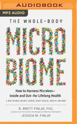 The Whole-Body Microbiome: How to Harness Microbes--Inside and Out--For Lifelong Health Cover Image