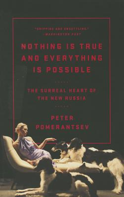Nothing Is True and Everything Is Possible: The Surreal Heart of the New Russia Cover Image