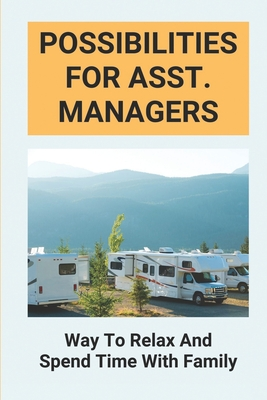 Possibilities For Asst. Managers: Way To Relax And Spend Time With Family: Mobile Home And Rv Park Manager Skills Cover Image