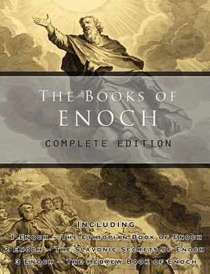The Books of Enoch: Complete edition: Including (1) The Ethiopian Book of Enoch, (2) The Slavonic Secrets and (3) The Hebrew Book of Enoch Cover Image