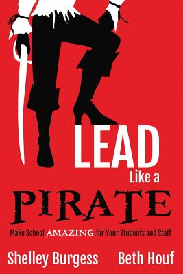 Lead Like a PIRATE: Make School AMAZING for Your Students and Staff Cover Image