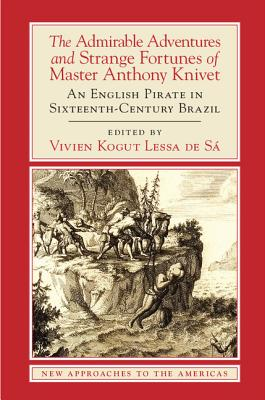 The Admirable Adventures and Strange Fortunes of Master Anthony Knivet (New Approaches to the Americas) Cover Image