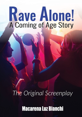 Rave Alone! A Coming of Age Story: The Original Screenplay Cover Image