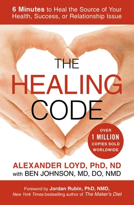 The Healing Code: 6 Minutes to Heal the Source of Your Health, Success, or Relationship Issue Cover Image