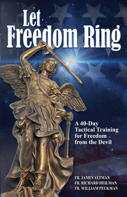 Let Freedom Ring: A 40-Day Tactical Training for Freedom from the Devil Cover Image