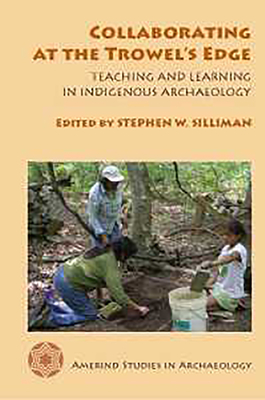 Collaborating at the Trowel's Edge: Teaching and Learning in Indigenous Archaeology (Amerind Studies in Archaeology ) Cover Image