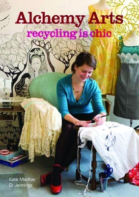 Alchemy Arts: Recycling Is Chic (Paperback) By Kate MacKay, Di Jennings