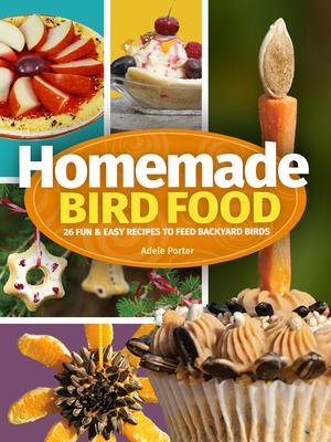 Homemade Bird Food: 26 Fun & Easy Recipes to Feed Backyard Birds Cover Image