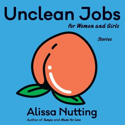 Unclean Jobs for Women and Girls: Stories Cover Image