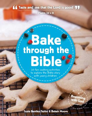 Bake Through the Bible: 20 Cooking Activities to Explore Bible Truths with Your Child (Beginning with God) Cover Image