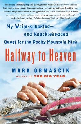 Halfway to Heaven: My White-knuckled--and Knuckleheaded--Quest for the Rocky Mountain High Cover Image