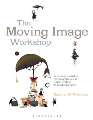 The Moving Image Workshop: Introducing Animation, Motion Graphics and Visual Effects in 45 Practical Projects (Required Reading Range #52) Cover Image