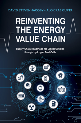 Reinventing the Energy Value Chain: Supply Chain Roadmaps for Digital Oilfields Through Hydrogen Fuel Cells Cover Image