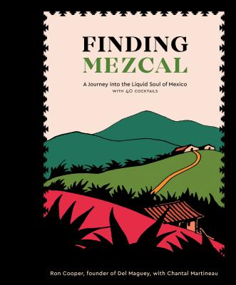 Finding Mezcal: A Journey into the Liquid Soul of Mexico, with 40 Cocktails Cover Image