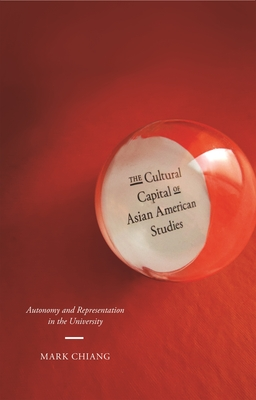 The Cultural Capital of Asian American Studies: Autonomy and Representation in the University Cover Image