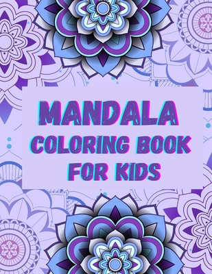 Mandala Coloring Book for Kids: Fun, Easy and Relaxing Mandalas for Boys, Girls and Beginners Ι Coloring Pages for Stress Relief and Relaxation & Cover Image