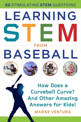 Learning STEM from Baseball: How Does a Curveball Curve? And Other Amazing Answers for Kids! (STEM Sports) Cover Image