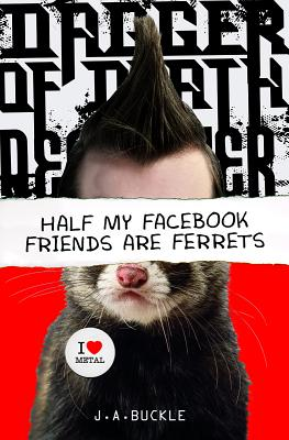 Cover for Half My Facebook Friends Are Ferrets