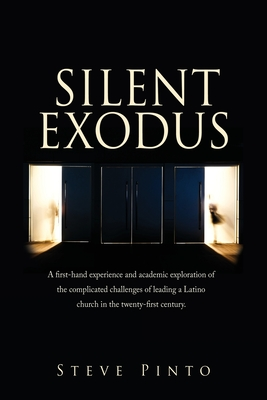Silent Exodus: A first-hand experience and academic exploration of the complicated challenges of leading a Latino church in the twent Cover Image