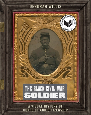 Book cover: The Black Civil War Soldier: A Visual History of Conflict and Citizenship by Deborah Willis