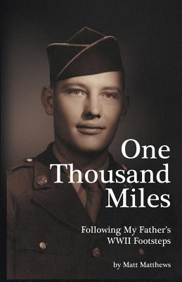 One Thousand Miles: Following My Father's WWII Footsteps Cover Image