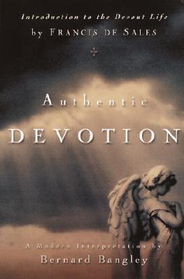Authentic Devotion: A Modern Interpretation of Introduction to the Devout Life by Francis de Sales Cover Image