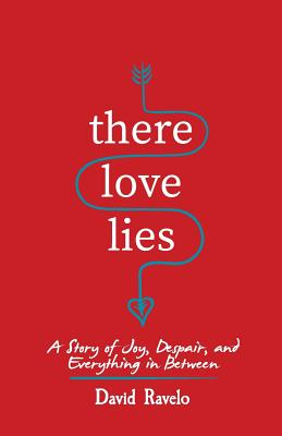 There Love Lies: A Story of Joy, Despair, and Everything in Between Cover Image