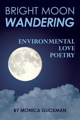 Bright Moon Wandering: Environmental Love Poetry Cover Image