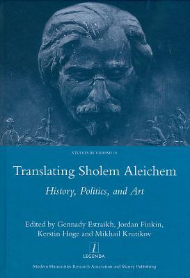 Translating Sholem Aleichem: History, Politics, and Art (Legenda Studies in Yiddish #10) Cover Image