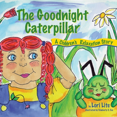 The Goodnight Caterpillar: A Relaxation Story for Kids Introducing Muscle Relaxation and Breathing to Improve Sleep, Reduce Stress, and Control A Cover Image