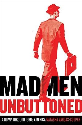 Mad Men Unbuttoned: A Romp Through 1960s America Cover Image