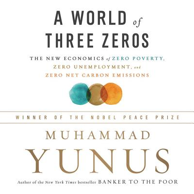 A World of Three Zeros: The New Economics of Zero Poverty, Zero Unemployment, and Zero Carbon Emissions Cover Image