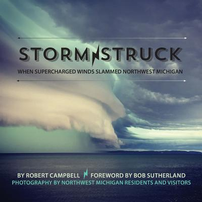 Storm Struck: When Supercharged Winds Slammed Northwest Michigan Cover Image