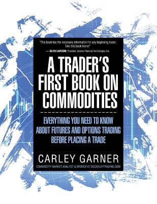 A Trader's First Book on Commodities: Everything You Need to Know about Futures and Options Trading Before Placing a Trade Cover Image