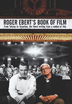 Roger Ebert's Book of Film: From Tolstoy to Tarantino, the Finest Writing From a Century of Film Cover Image