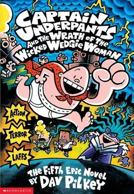 Captain Underpants and the Wrath of the Wicked Wedgie Woman (Captain Underpants #5) Cover Image