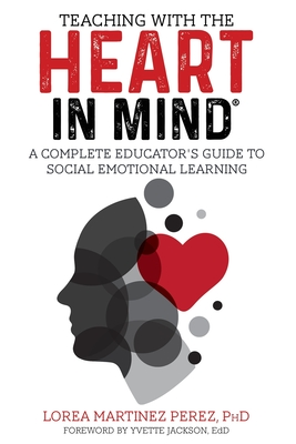 Teaching with the HEART in Mind: A Complete Educator's Guide to Social Emotional Learning Cover Image