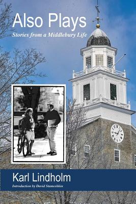Also Plays: Stories from a Middlebury Life Cover Image
