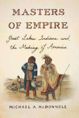 Masters of Empire: Great Lakes Indians and the Making of America Cover Image