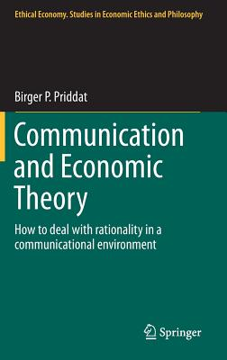 Communication and Economic Theory: How to Deal with Rationality in a Communicational Environment (Ethical Economy #47) Cover Image