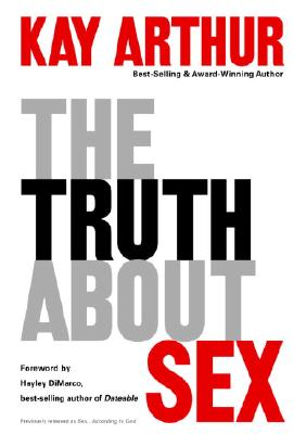 The Truth about Sex: What the World Won't Tell You and God Wants You to Know Cover Image