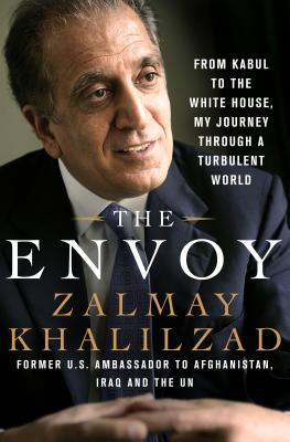 The Envoy: From Kabul to the White House, My Journey Through a Turbulent World Cover Image