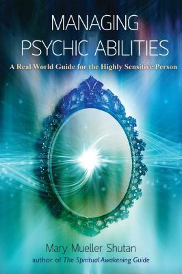 Managing Psychic Abilities: A Real World Guide for the Highly Sensitive Person Cover Image