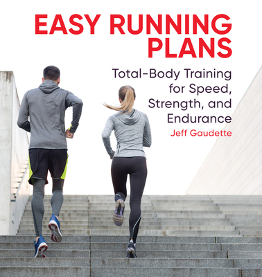 Easy Running Plans: Total-Body Training for Speed, Strength, and Endurance Cover Image